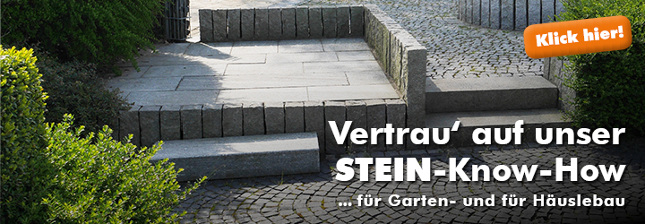 Vertrau' auf unser Stein-Know-How - für Garten- und für Häuslebau!